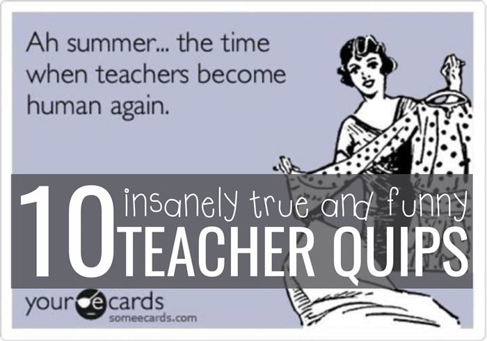 10 Insanely True and Funny Teacher Quips