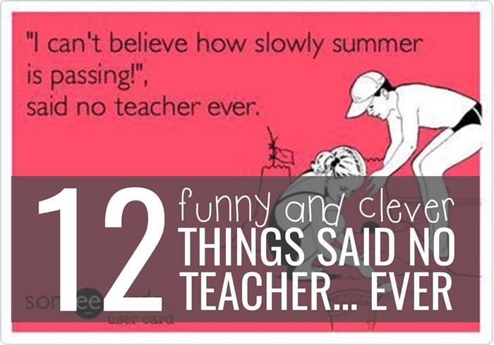 12 Funny and Clever Things Said No Teacher Ever - Teach Junkie