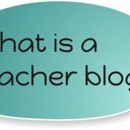 What is a Teacher Blog?