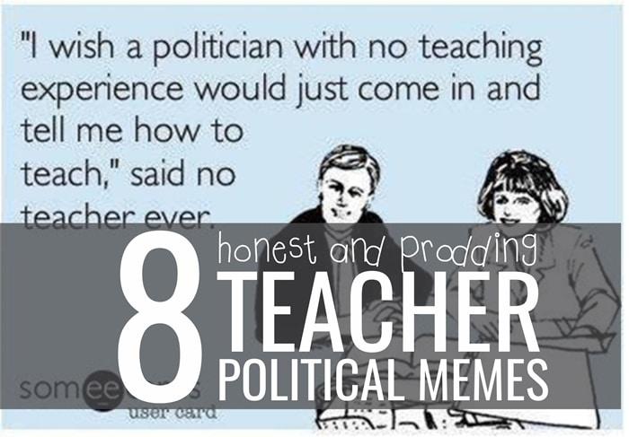 8 Honest and Prodding Teacher Political Memes