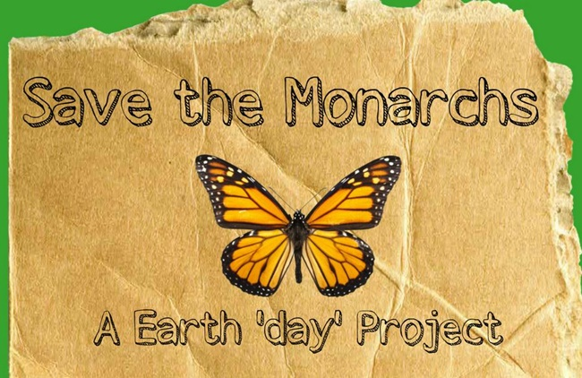 10 Teacher Friendly Earth Day Go-To Activities - Save the Monarchs Earth Day Project - Teach Junkie