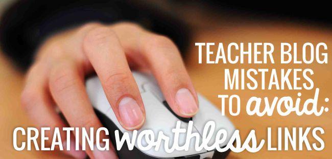 Teacher Blog Mistakes to Avoid: Creating Worthless Links: - Teach Junkie