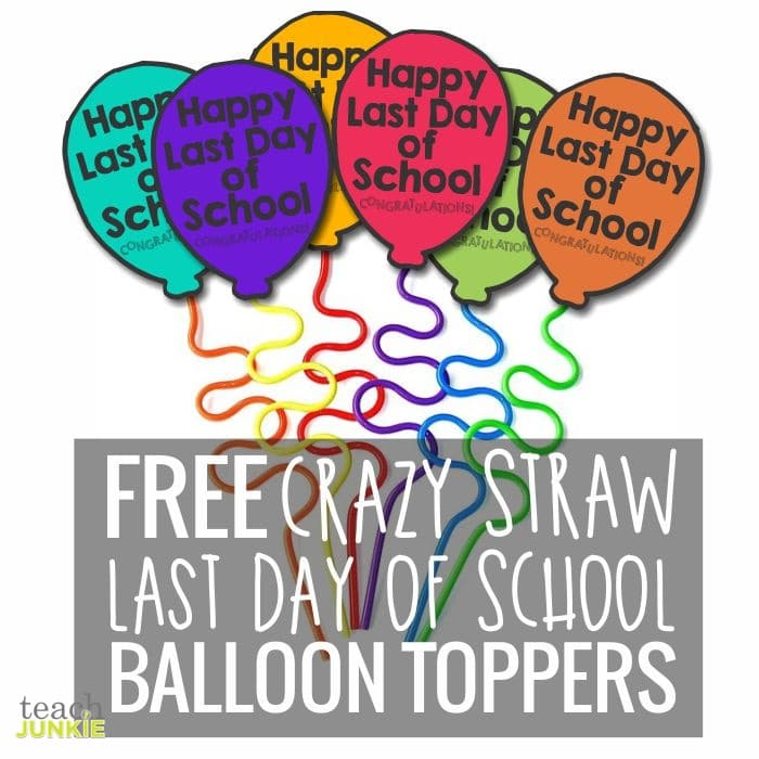 Free Crazy Straw Balloon Toppers Printable Template End Of The Year Teach Junkie