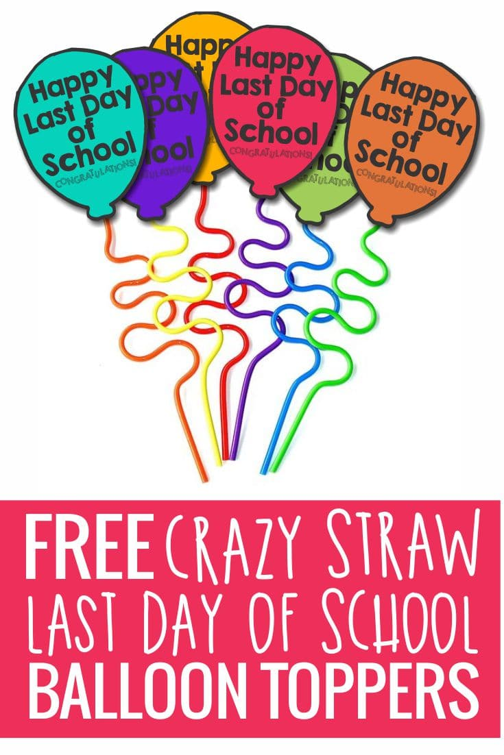 free crazy straw balloons toppers - happy last day of school