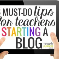 6 Must-Do Tips for Teachers Starting a Blog
